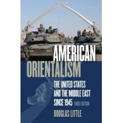 American Orientalism: The United States and the Middle East Since 1945