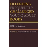 Defending Frequently Challenged Young Adult Books by Pat R. Scales
