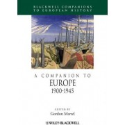A Companion to Europe 1900-1945 by Gordon Martel