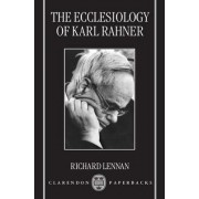 The Ecclesiology of Karl Rahner by Lecturer in Systematic Theology Richard Lennan