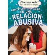 Como Ayudar a Un Amigo En Una Relacion Abusiva (Helping a Friend in an Abusive Relationship)