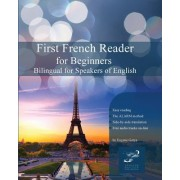 First French Reader for Beginners: Bilingual for Speakers of English