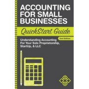 Accounting for Small Businesses QuickStart Guide by Clydebank Business