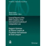 General Reports of the Xixth Congress of the International Academy of Comparative Law Rapports Generaux du Xixeme Congres de l'Academie Internationale de Droit Compare by Martin Schauer