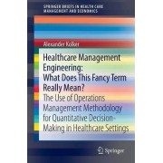 Healthcare Management Engineering: What Does This Fancy Term Really Mean? by Alexander Kolker
