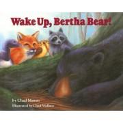 Wake Up, Bertha Bear! by Chad Mason