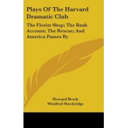 Plays of the Harvard Dramatic Club by Howard Brock
