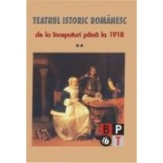 Teatrul istoric romanesc de la inceputuri pana la 1918 (vol.2)