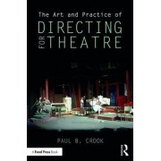 The Art and Practice of Directing for Theatre by Paul B. Crook