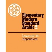 Elementary Modern Standard Arabic: Volume 2, Lessons 31-45; Appendices by Peter F. Abboud