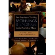 Best Practices for Teaching Beginnings and Endings in the Psychology Major by James C. Goodwin