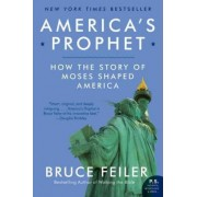 America's Prophet: How the Story of Moses Shaped America by Bruce Feiler