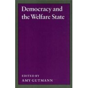 Democracy and the Welfare State by Amy Gutmann