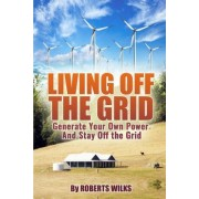 Living Off the Grid by Roberts Wilks