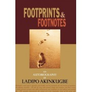 Footprints & Footnotes an Autobiography of Ladipo Akinkugbe by Ladipo Akinkugbe
