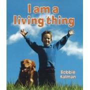 I am a Living Thing by Bobbie Kalman