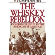 The Whiskey Rebellion by Thomas P. Slaughter