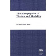 The Metaphysics of Theism and Modality by Richard Brian Davis