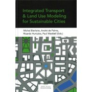 Integrated Transport and Land Use Modeling for Sustainable Cities by Andre De Palma
