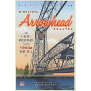 The WPA Guide to the Minnesota Arrowhead Country by Federal Writer's Project