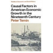 Causal Factors in American Economic Growth in the Nineteenth Century by Peter Termin