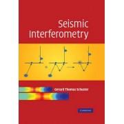 Seismic Interferometry by Gerard Thomas Schuster