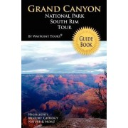 Grand Canyon National Park South Rim Tour Guide Book by Waypoint Tours