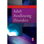 Introduction to Adult Swallowing Disorders by Michael A. Crary