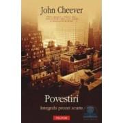 Povestiri. Integrala prozei scurte - John Cheever