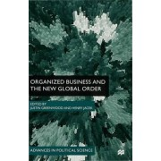Organized Business and the New Global Order by Justin Greenwood