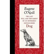 The Last Will and Testament of an Extremely Distinguished Dog by Eugene O'Neill