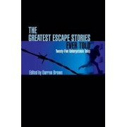 The Greatest Escape Stories Ever Told by Darren Brown