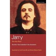 The Ubu Plays: Ubu Rex, Ubu Cuckolded, Ubu Enchained, Writings on the Theatre by Alfred Jarry