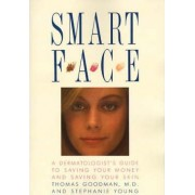 Smart Face: A Dermatologists Guide to Saving Your Money and Saving Your Skin by Susan Goodman