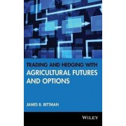 Trading and Hedging with Agricultural Futures and Options by James B. Bittman