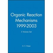 Organic Reaction Mechanisms 1999-2003 by A. C. Knipe