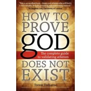 How to Prove God Does Not Exist by Trevor Treharne