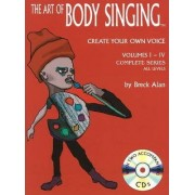 The Art of Body Singing: Create Your Own Voice by Breck Alan