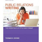 Public Relations Writing: The Essentials of Style and Format by Thomas Bivins