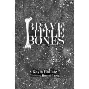 Brave Little Bones by Kayla Hollatz