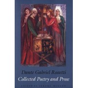 Collected Poetry and Prose by Dante Gabriel Rossetti