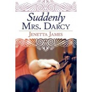 Suddenly Mrs. Darcy by Jenetta James