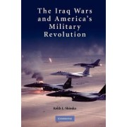 The Iraq Wars and America's Military Revolution by Keith L. Shimko