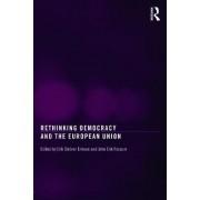 Rethinking Democracy and the European Union by Erik Oddvar Eriksen
