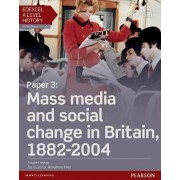 Edexcel A Level History, Paper 3: Mass Media and Social Change in Britain 1882-2004 Student Book + Activebook by Stuart Clayton