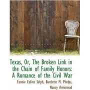 Texas, Or, the Broken Link in the Chain of Family Honors by Fannie Eoline Selph