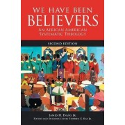 We Have Been Believers by James H. Evans