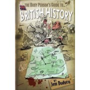 The Busy Person's Guide to British History by MR Jem Duducu