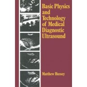 Basic Physics and Technology of Medical Diagnostic Ultrasound by Matthew Hussey