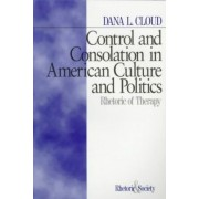 Control and Consolation in American Culture and Politics by Dana L. Cloud